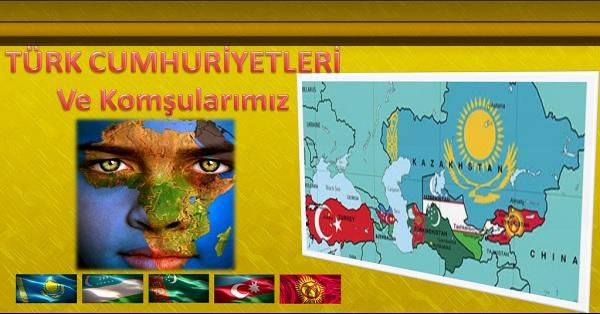 Türk Cumhuriyetleri ve Komşularımız