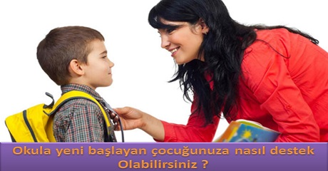 Okula yeni başlayan çocuğunuza nasıl destek olabilirsiniz