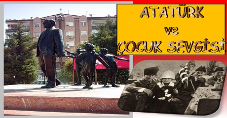 Atatürk ve çocuk sevgisi