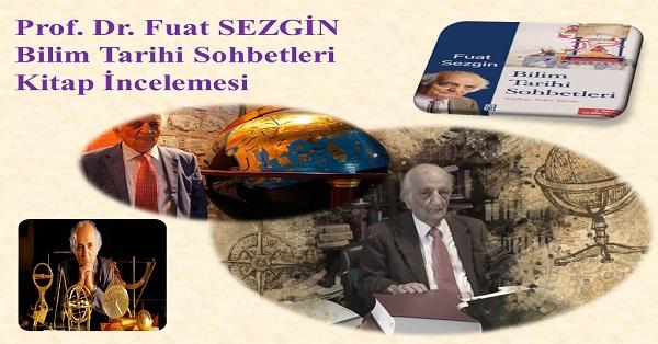 Bilim tarihi sohbetleri Prof.Dr. Fuat SEZGİN