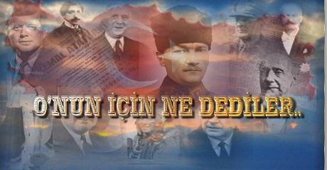 Atatürk için ne dediler