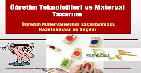 Öğretim Teknolojileri: Öğretim materyallerinin tasarlanması, hazırlanması ve seçimi