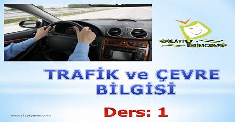Trafik ve Çevre Bilgisi Ders 1